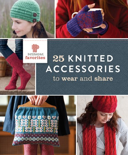 Interweave Favorites - 25 Knitted Accessories to Wear and Share: Interweave