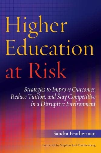 9781620360675: Higher Education at Risk: Strategies to Improve Outcomes, Reduce Tuition, and Stay Competitive in a Disruptive Environment