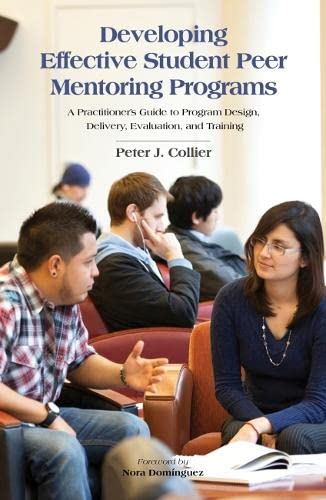 Developing Effective Student Peer Mentoring Programs: A Practitioner's Guide to Program Design...