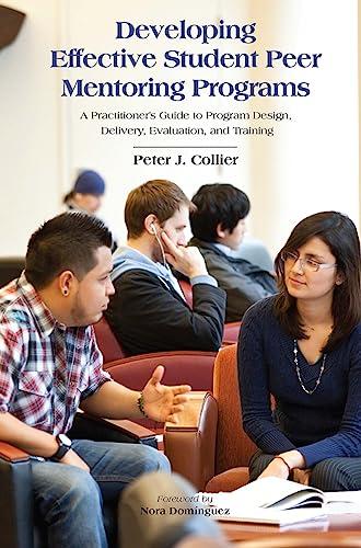 Developing Effective Student Peer Mentoring Programs: A Practitioner's Guide to Program Design...