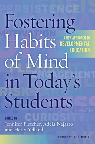 Fostering Habits of Mind in Today's Students: A New Approach to Developmental Education: ...
