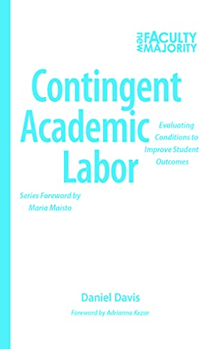 9781620362518: Contingent Academic Labor: Evaluating Conditions to Improve Student Outcomes (The New Faculty Majority)