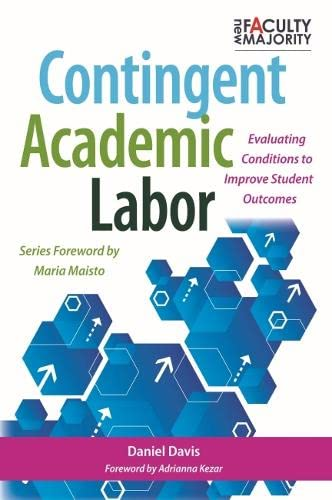 9781620362525: Contingent Academic Labor: Evaluating Conditions to Improve Student Outcomes (The New Faculty Majority)