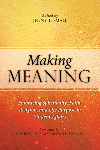 Making Meaning: Embracing Spirituality, Faith, Religion, and Life Purpose in Student Affairs: Jenny...