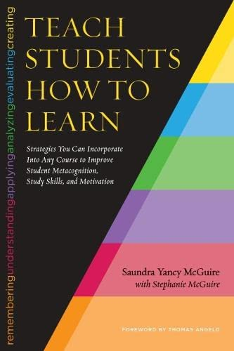 Download Teach Students How to Learn: Strategies You Can Incorporate Into Any Course to Improve Student Metacognition, Study Skills, and Motivation