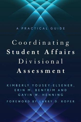 9781620363287: Coordinating Student Affairs Divisional Assessment: A Practical Guide (An ACPA / NASPA Joint Publication)