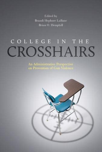 9781620363515: College in the Crosshairs: An Administrative Perspective on Prevention of Gun Violence