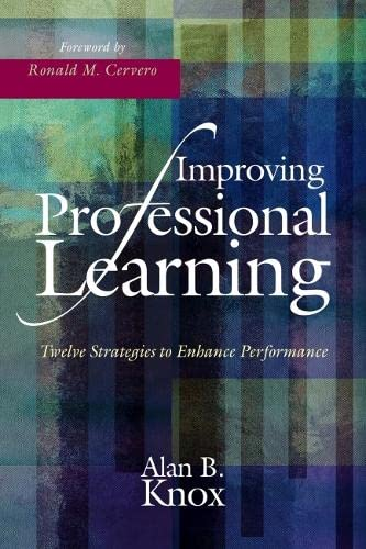 Improving Professional Learning: Twelve Strategies to Enhance Performance: Alan B. Knox