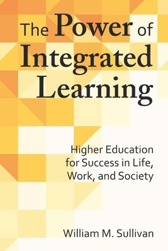 The Power of Integrated Learning (Paperback): William M. Sullivan