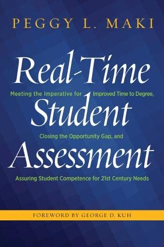 9781620364888: Real-Time Student Assessment: Meeting the Imperative for Improved Time to Degree, Closing the Opportunity Gap, and Assuring Student Competencies for 21st-Century Needs