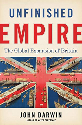 Unfinished Empire: The Global Expansion of Britain (Hardcover): John Darwin