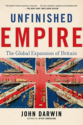 Unfinished Empire: The Global Expansion of Britain: Darwin, John