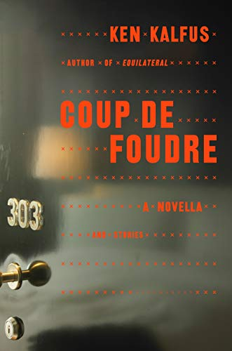Coup de Foudre (Signed First Edition): Kalfus, Ken