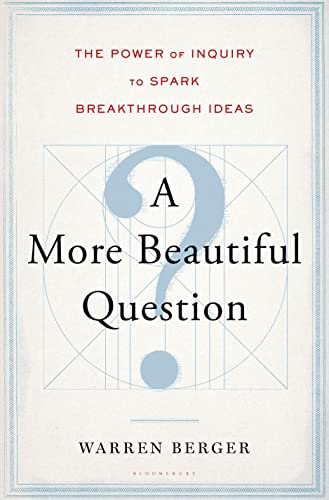9781620401453: A More Beautiful Question: The Power of Inquiry to Spark Breakthrough Ideas
