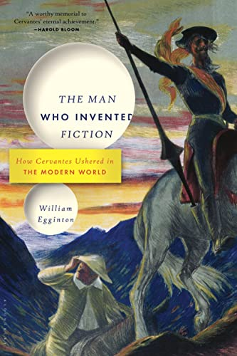 9781620401774: The Man Who Invented Fiction: How Cervantes Ushered in the Modern World