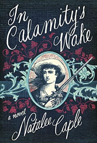 9781620401859: In Calamity's Wake: A Novel