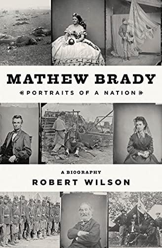 Matthew Brady: Portraits of a Nation (Signed First Edition): Robert Wilson