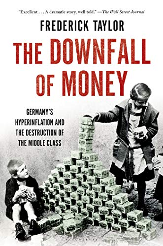 The Downfall of Money: Germany S Hyperinflation and the Destruction of the Middle Class: Taylor, ...