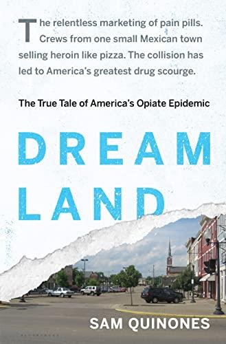 Dreamland: The True Tale of America's Opiate Epidemic: Quinones, Sam