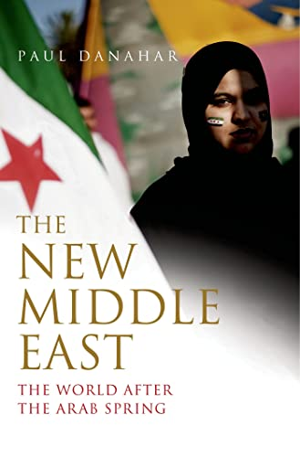 9781620402535: The New Middle East: The World After the Arab Spring (The Palgrave Macmillan Series in International Political Communication)