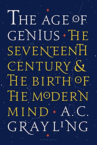 The Age of Genius: The Seventeenth Century and the Birth of the Modern Mind: Grayling, A. C.