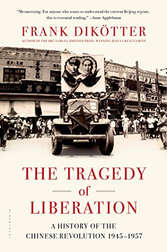 The Tragedy of Liberation: A History of the Chinese Revolution 1945-1957: Dik�tter, Frank