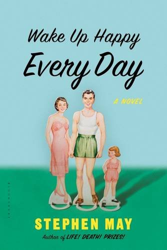 Wake Up Happy Every Day: A Novel: May, Stephen