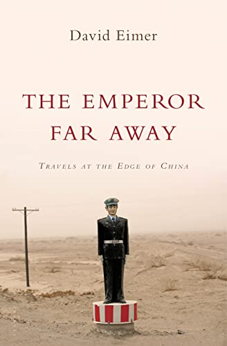The Emperor Far Away: Travels at the Edge of China: Eimer, David