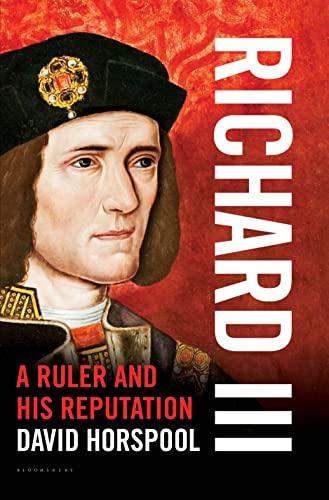 Richard III: A Ruler and His Reputation: Horspool, David