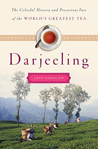 9781620405123: Darjeeling: The Colorful History and Precarious Fate of the World's Greatest Tea