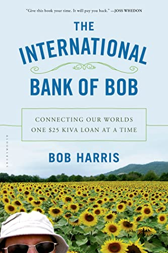 9781620405222: The International Bank of Bob: Connecting Our Worlds One $25 Kiva Loan at a Time