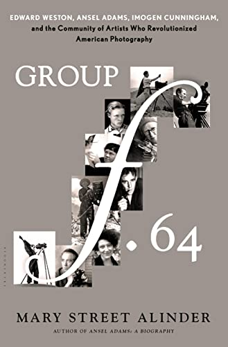 9781620405550: Group f.64: Edward Weston, Ansel Adams, Imogen Cunningham, and the Community of Artists Who Revolutionized American Photography