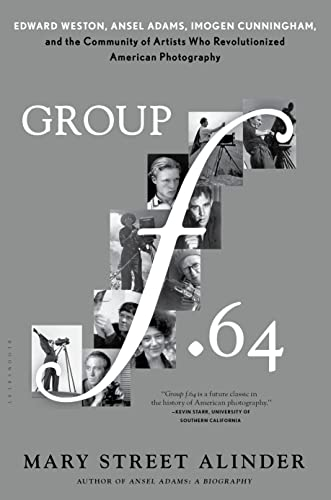 9781620405567: Group f.64: Edward Weston, Ansel Adams, Imogen Cunningham, and the Community of Artists Who Revolutionized American Photography