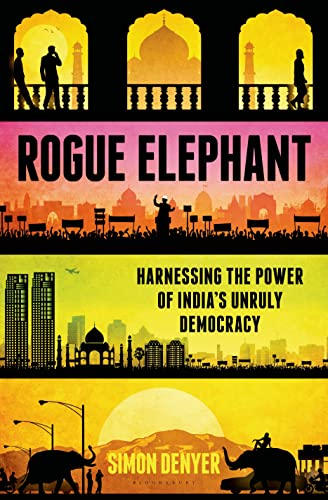 9781620406083: Rogue Elephant: Harnessing the Power of India's Unruly Democracy
