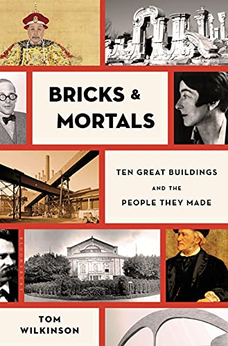 Bricks & Mortals: Ten Great Buildings and the People They Made (Hardcover): Tom Wilkinson