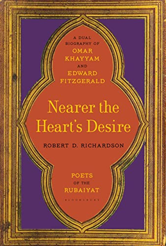 9781620406533: Nearer the Heart's Desire: Poets of the Rubaiyat: A Dual Biography of Omar Khayyam and Edward FitzGerald