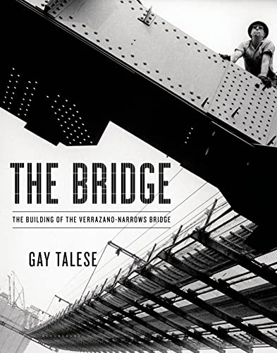 The Bridge: The Building of the Verrazano-Narrows Bridge (Hardcover): Gay Talese