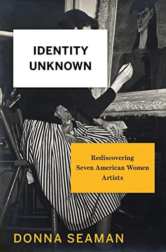 9781620407585: Identity Unknown: Rediscovering Seven American Women Artists