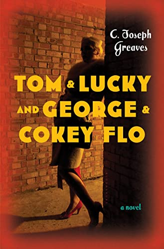 9781620407851: Tom & Lucky (and George & Cokey Flo): A Novel
