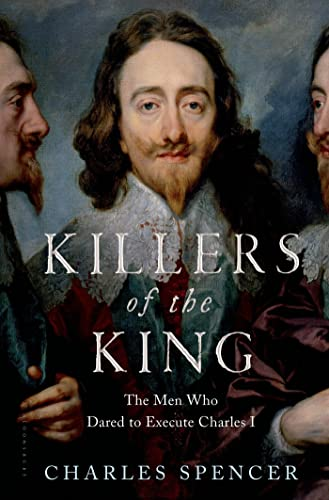 9781620409121: Killers of the King: The Men Who Dared to Execute Charles I