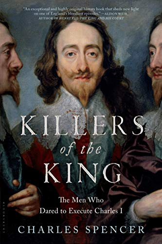 9781620409145: Killers of the King: The Men Who Dared to Execute Charles I