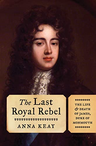 9781620409343: The Last Royal Rebel: The Life and Death of James, Duke of Monmouth