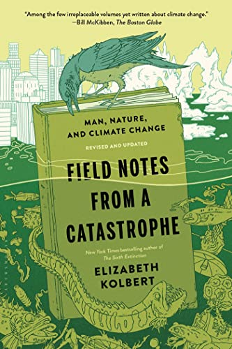 Field Notes from a Catastrophe: Man, Nature, and Climate Change: Kolbert, Elizabeth