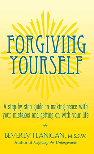 9781620455326: Forgiving Yourself: A Step-By-Step Guide to Making Peace With Your Mistakes and Getting on With Your Life