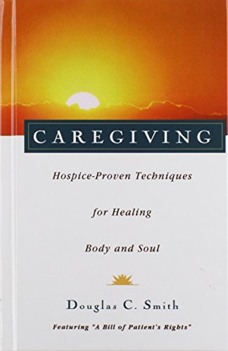 9781620455838: Caregiving: Hospice-Proven Techniques for Healing Body and Soul
