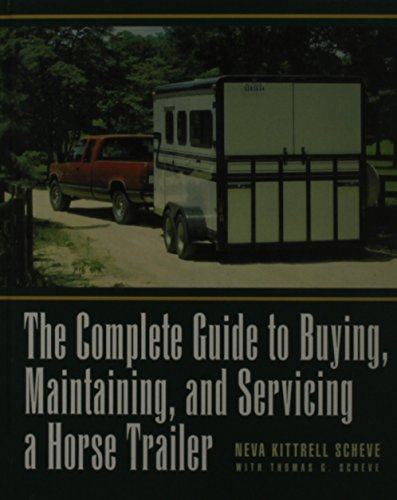9781620455944: The Complete Guide to Buying, Maintaining, and Servicing a Horse Trailer