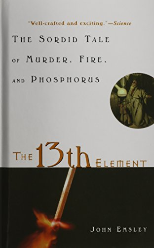 9781620456316: The 13th Element: The Sordid Tale of Murder, Fire, and Phosphorus