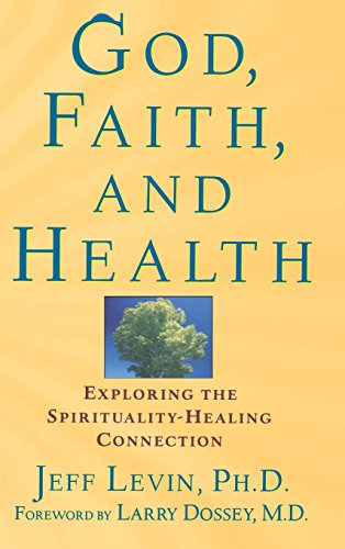 9781620456699: God, Faith, and Health: Exploring the Spirituality-Healing Connection