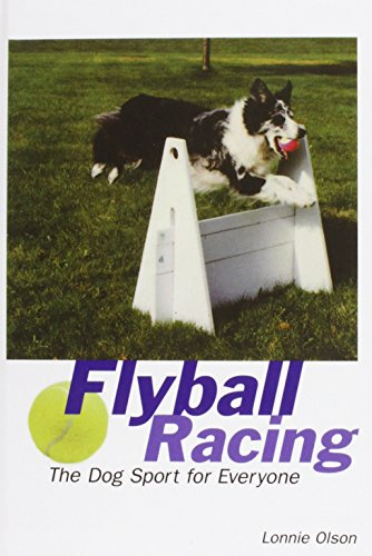9781620456712: Flyball Racing: The Dog Sport for Everyone