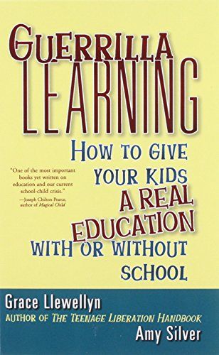 9781620456781: Guerrilla Learning: How to Give Your Kids a Real Education With or Without School